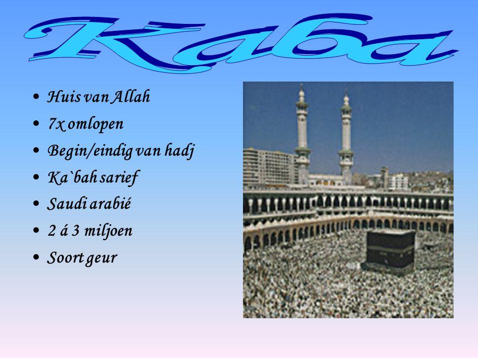 •Huis van Allah •7x omlopen •Begin/eindig van hadj •Ka`bah sarief •Saudi arabié •2 á 3 miljoen •Soort geur