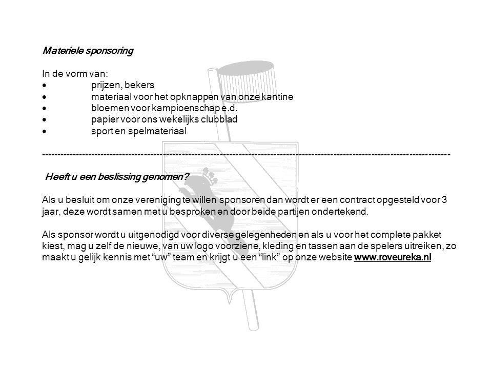 Materiele sponsoring In de vorm van:  prijzen, bekers  materiaal voor het opknappen van onze kantine  bloemen voor kampioenschap e.d.