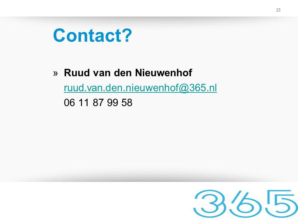 25 Contact? »Ruud van den Nieuwenhof ruud.van.den.nieuwenhof@365.nl 06 11 87 99 58