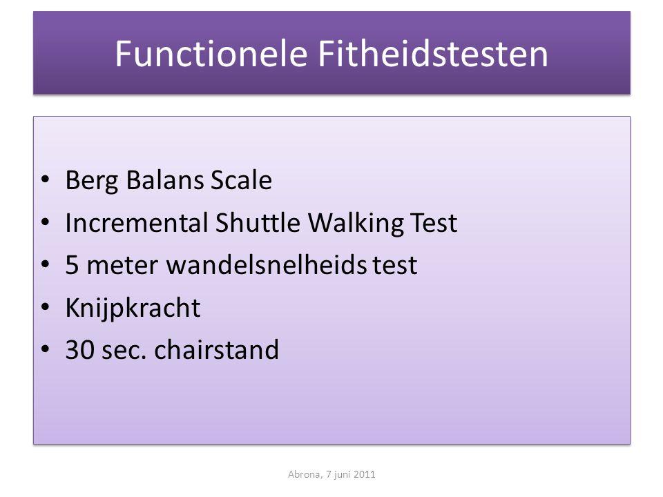 Functionele Fitheidstesten • Berg Balans Scale • Incremental Shuttle Walking Test • 5 meter wandelsnelheids test • Knijpkracht • 30 sec. chairstand •