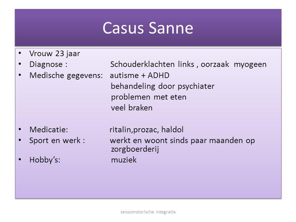Casus Sanne • Vrouw 23 jaar • Diagnose : Schouderklachten links, oorzaak myogeen • Medische gegevens: autisme + ADHD behandeling door psychiater probl