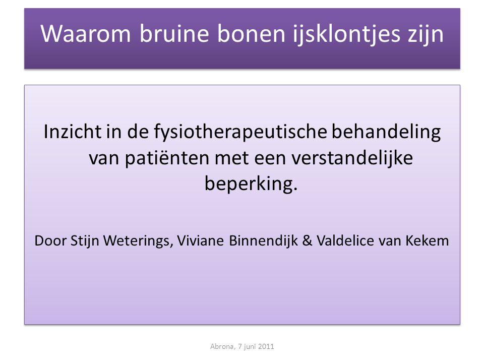 Waarom bruine bonen ijsklontjes zijn Inzicht in de fysiotherapeutische behandeling van patiënten met een verstandelijke beperking. Door Stijn Wetering