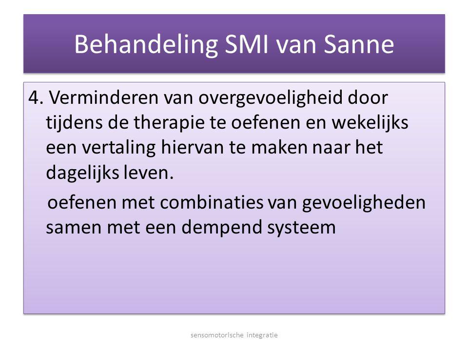 Behandeling SMI van Sanne 4. Verminderen van overgevoeligheid door tijdens de therapie te oefenen en wekelijks een vertaling hiervan te maken naar het