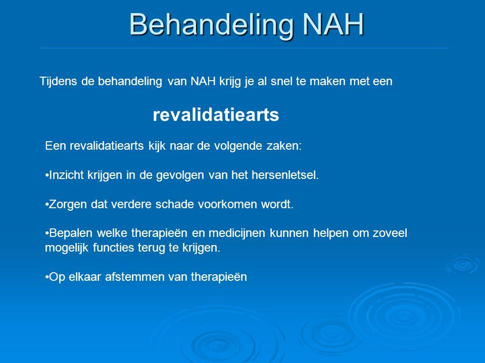 Behandeling NAH Een revalidatiearts kijk naar de volgende zaken: •Inzicht krijgen in de gevolgen van het hersenletsel. •Zorgen dat verdere schade voor