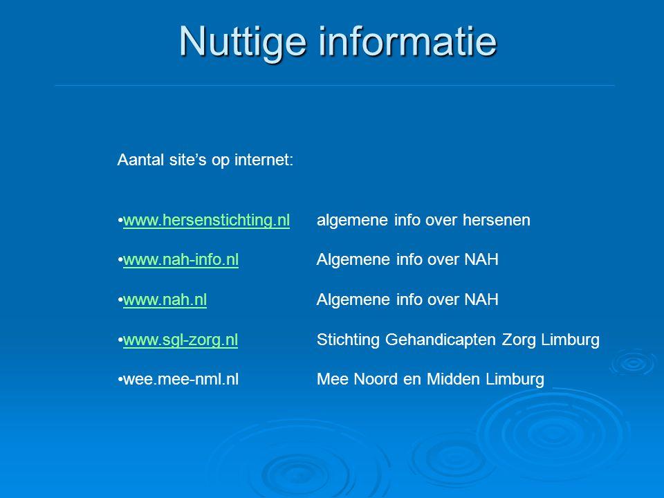 Nuttige informatie Aantal site's op internet: •www.hersenstichting.nlalgemene info over hersenenwww.hersenstichting.nl •www.nah-info.nlAlgemene info o
