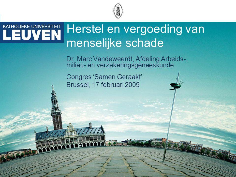 Herstel en vergoeding van menselijke schade Dr. Marc Vandeweerdt, Afdeling Arbeids-, milieu- en verzekeringsgeneeskunde Congres 'Samen Geraakt' Brusse