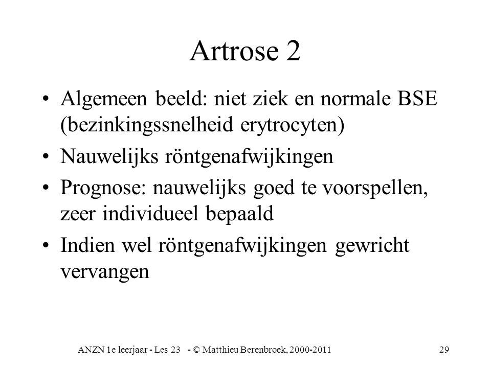 ANZN 1e leerjaar - Les 23 - © Matthieu Berenbroek, 2000-201130 Artritis •Gewrichtsontsteking •Andere naam RA (reumatoïde artritis) oftewel reuma, oorzaak onbekend.