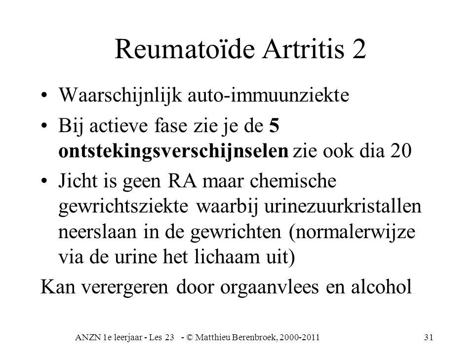 ANZN 1e leerjaar - Les 23 - © Matthieu Berenbroek, 2000-201132 Dikke gewricht •Van belang is gewrichtspunctaat (vloeistof opgehaald uit gewrichtsspleet) •Kleur helder non-inflammatoir (niet-ontsteking) troebel geel tot groen wel ontsteking •Is de kweek positief dan bacteriële infectie •Afhankelijk van verloop indicatie voor verdere diagnostiek