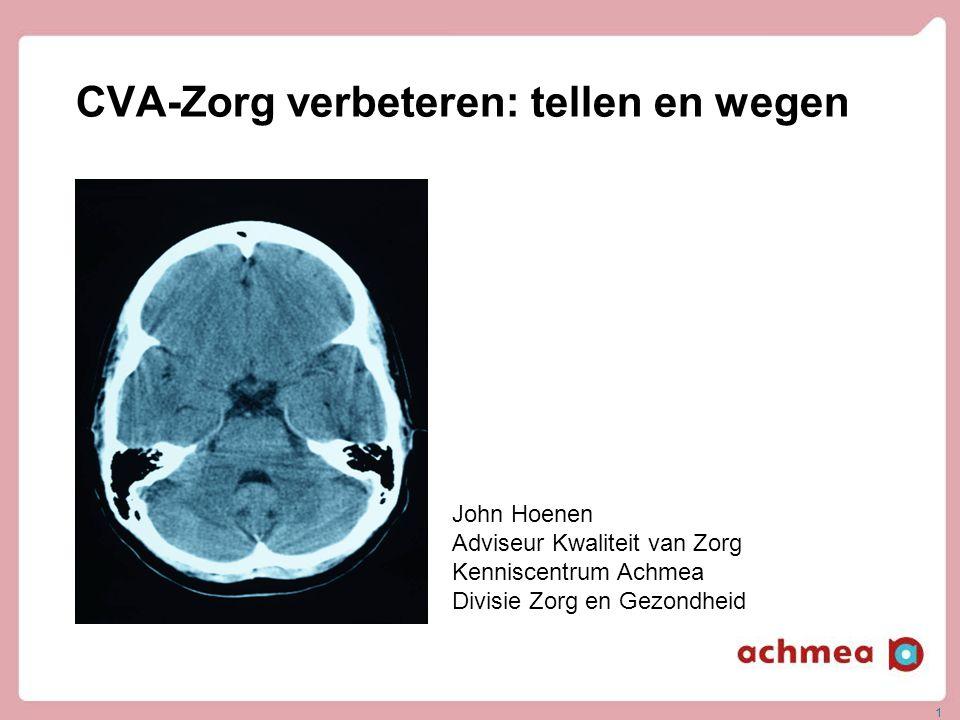 CVA-Zorg verbeteren: tellen en wegen 1 John Hoenen Adviseur Kwaliteit van Zorg Kenniscentrum Achmea Divisie Zorg en Gezondheid