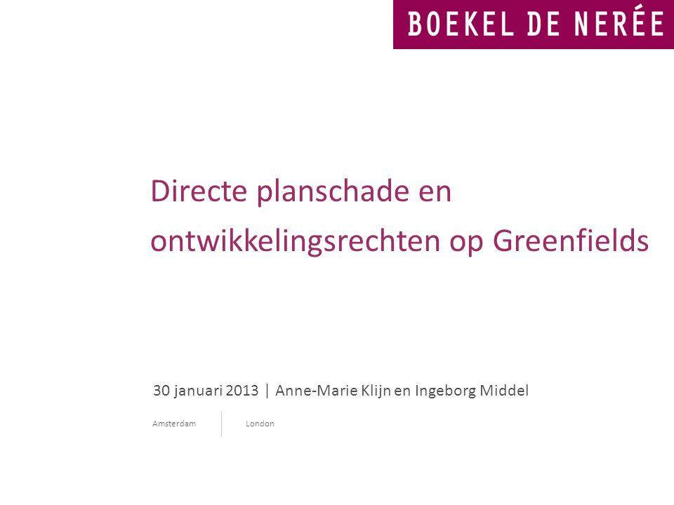 30 januari 2013 | Anne-Marie Klijn en Ingeborg Middel Amsterdam London Directe planschade en ontwikkelingsrechten op Greenfields
