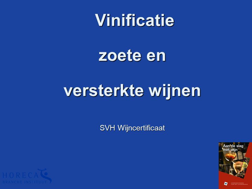 Vinificatie Vinificatie zoete en versterkte wijnen SVH Wijncertificaat