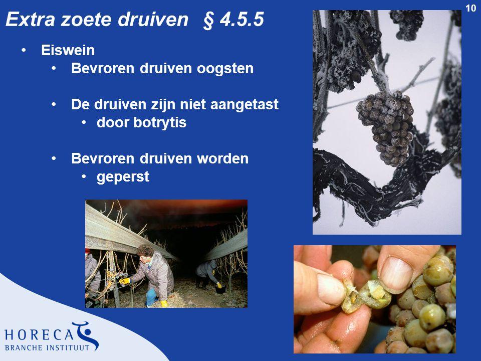 10 Extra zoete druiven § 4.5.5 •Eiswein •Bevroren druiven oogsten •De druiven zijn niet aangetast •door botrytis •Bevroren druiven worden •geperst