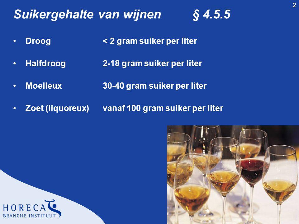 2 Suikergehalte van wijnen§ 4.5.5 •Droog< 2 gram suiker per liter •Halfdroog2-18 gram suiker per liter •Moelleux30-40 gram suiker per liter •Zoet (liq