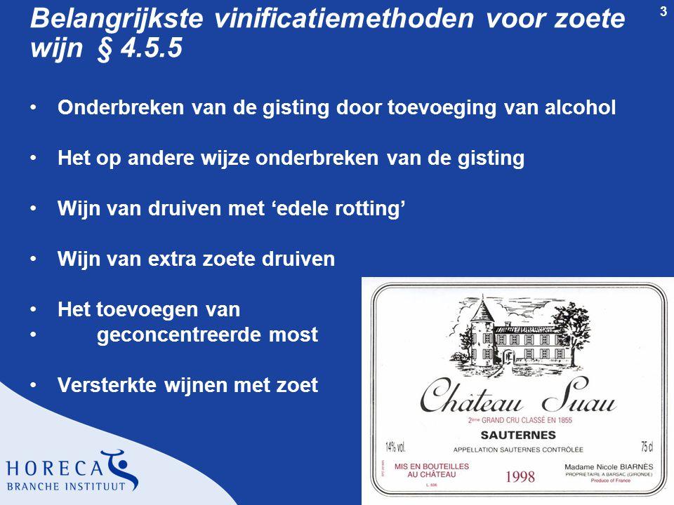 3 Belangrijkste vinificatiemethoden voor zoete wijn§ 4.5.5 •Onderbreken van de gisting door toevoeging van alcohol •Het op andere wijze onderbreken va