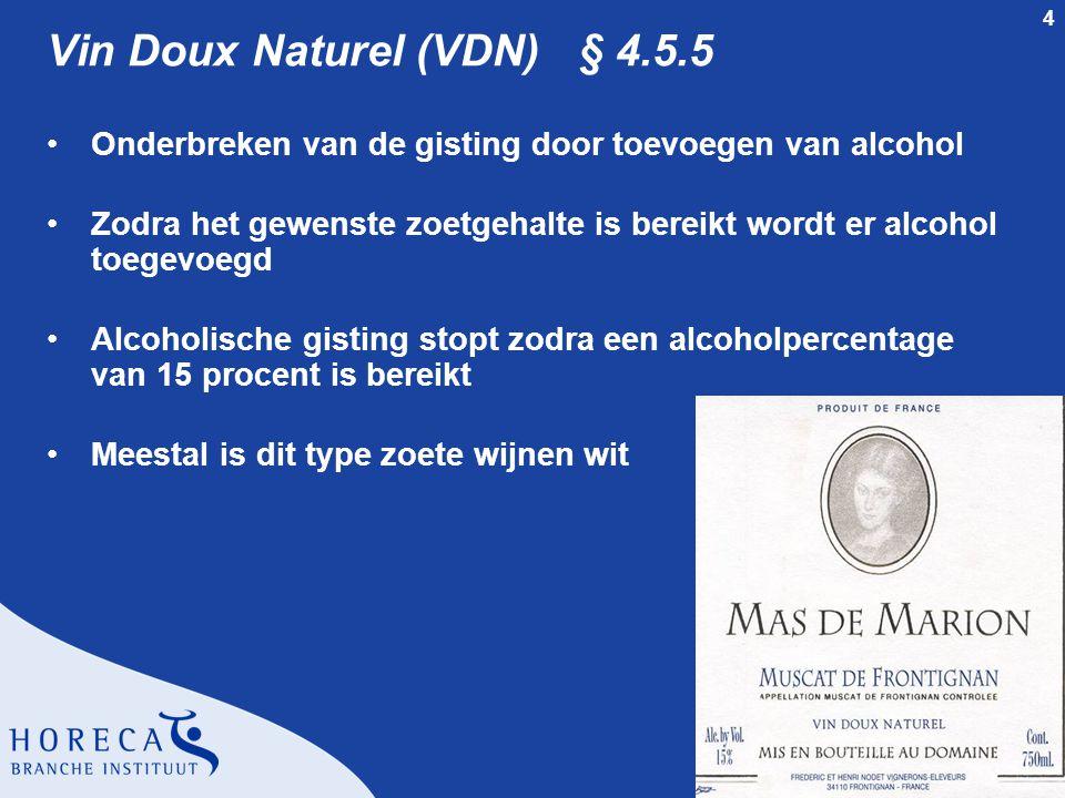 4 Vin Doux Naturel (VDN)§ 4.5.5 •Onderbreken van de gisting door toevoegen van alcohol •Zodra het gewenste zoetgehalte is bereikt wordt er alcohol toe