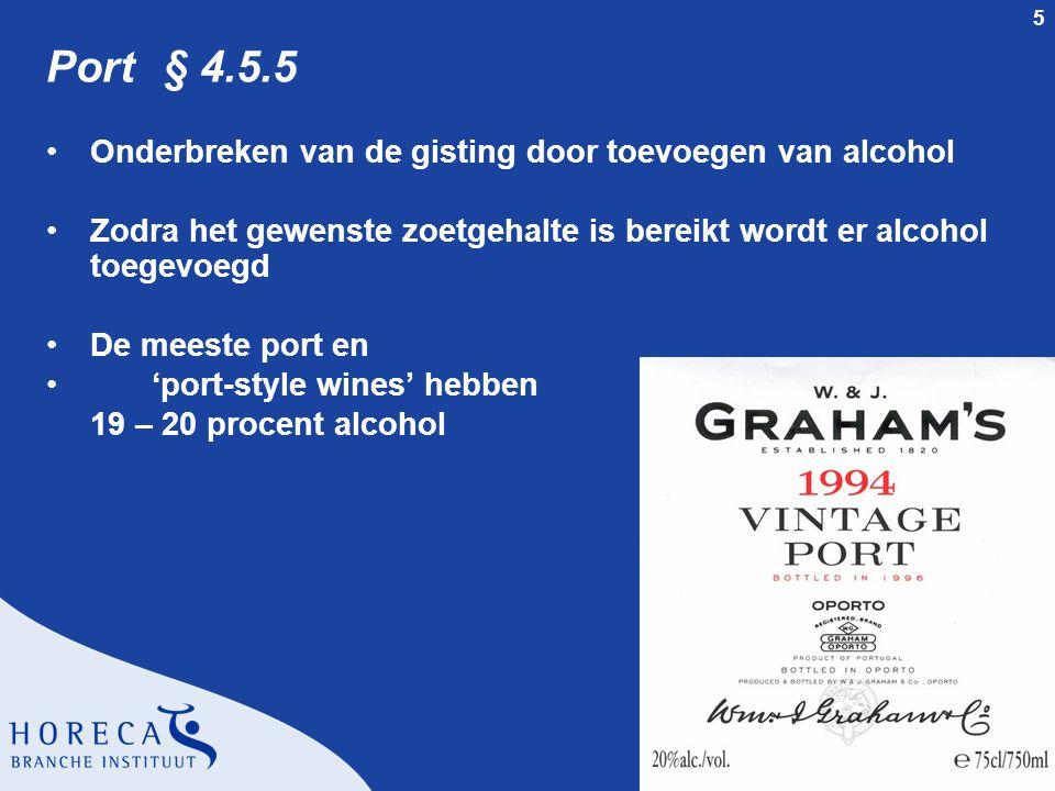 5 Port § 4.5.5 •Onderbreken van de gisting door toevoegen van alcohol •Zodra het gewenste zoetgehalte is bereikt wordt er alcohol toegevoegd •De meest