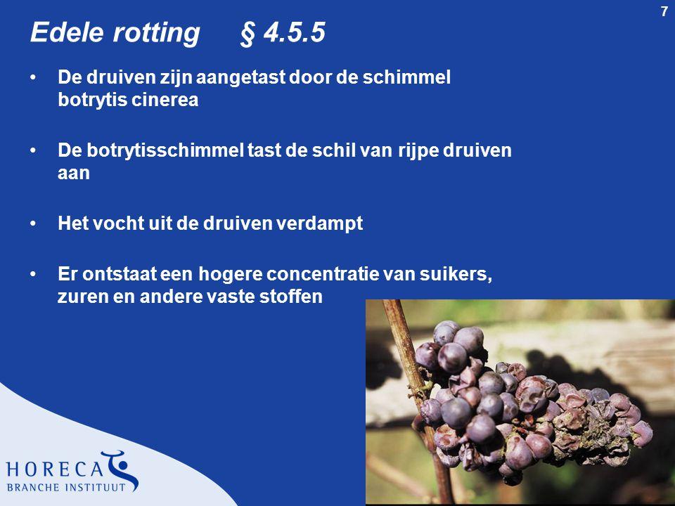 7 Edele rotting § 4.5.5 •De druiven zijn aangetast door de schimmel botrytis cinerea •De botrytisschimmel tast de schil van rijpe druiven aan •Het voc