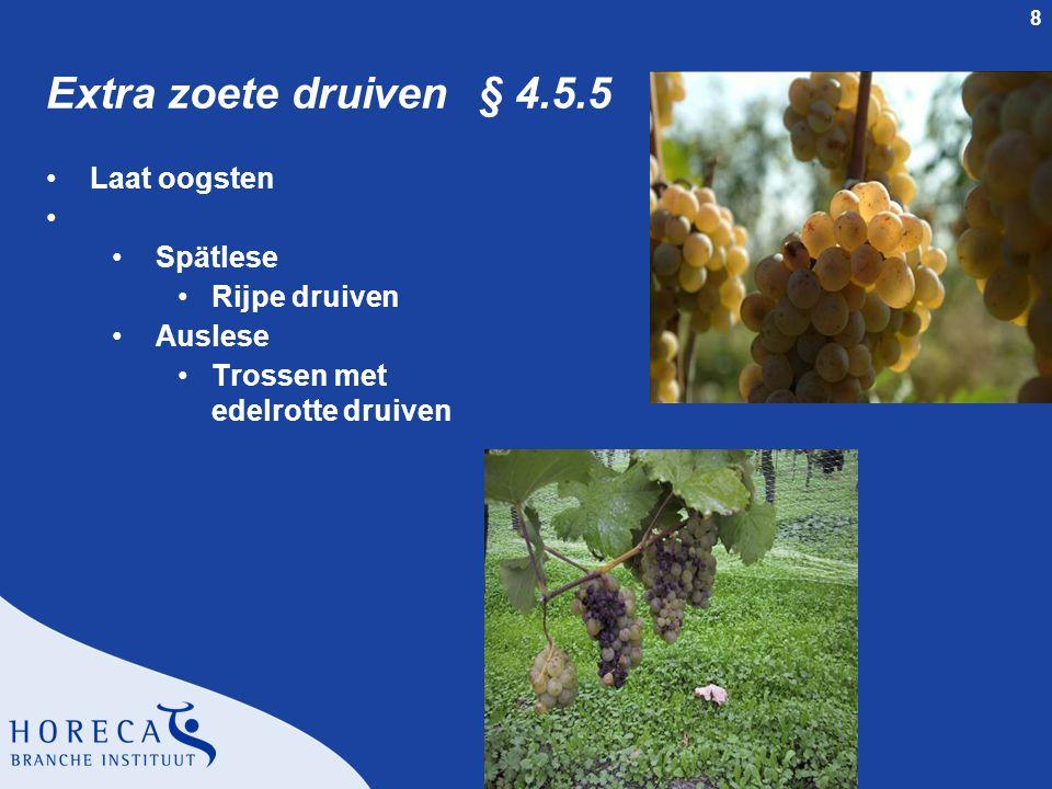 8 Extra zoete druiven § 4.5.5 •Laat oogsten • •Spätlese •Rijpe druiven •Auslese •Trossen met edelrotte druiven