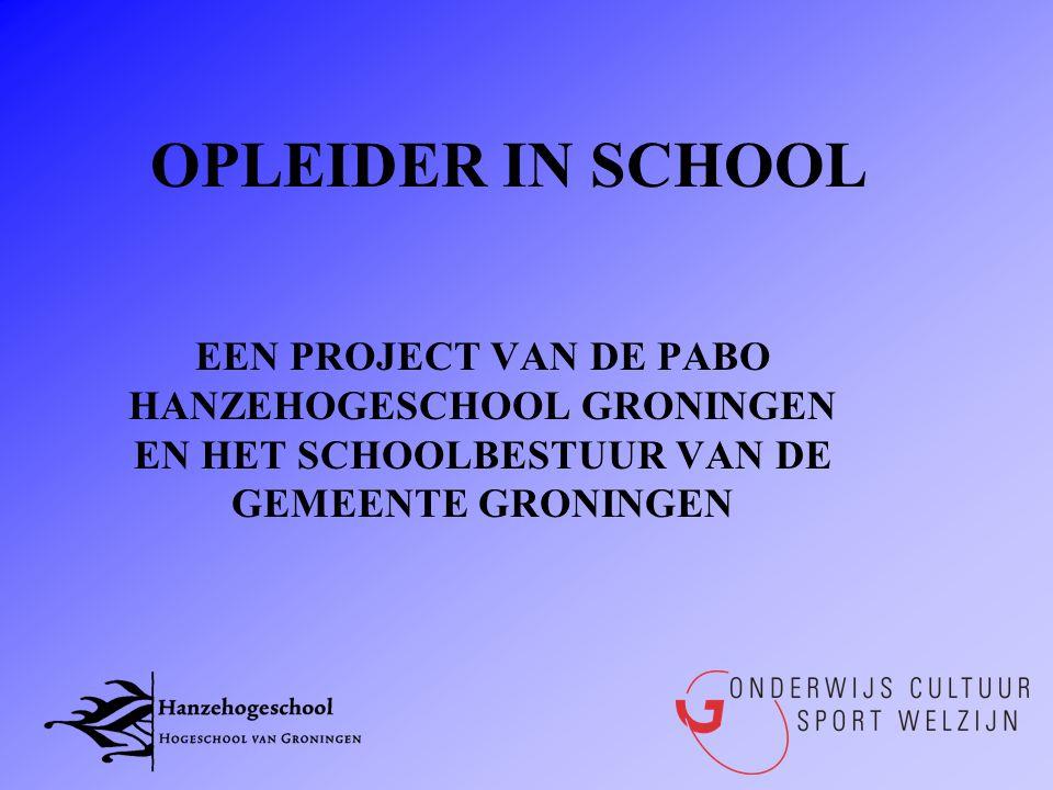 OPLEIDER IN SCHOOL EEN PROJECT VAN DE PABO HANZEHOGESCHOOL GRONINGEN EN HET SCHOOLBESTUUR VAN DE GEMEENTE GRONINGEN