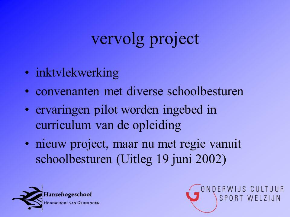 vervolg project •inktvlekwerking •convenanten met diverse schoolbesturen •ervaringen pilot worden ingebed in curriculum van de opleiding •nieuw projec