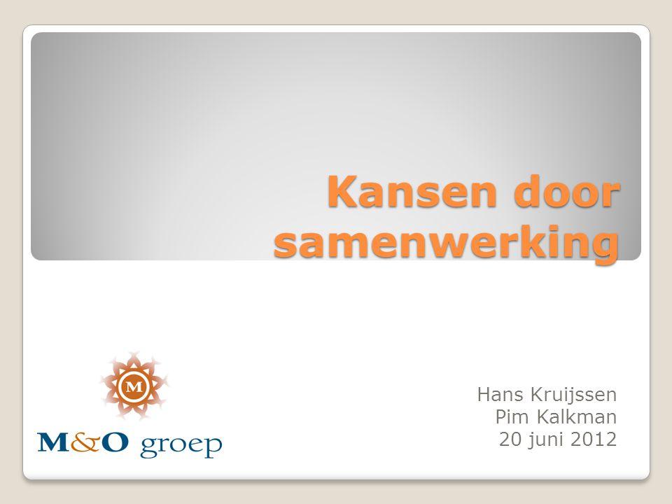 Kansen door samenwerking Hans Kruijssen Pim Kalkman 20 juni 2012