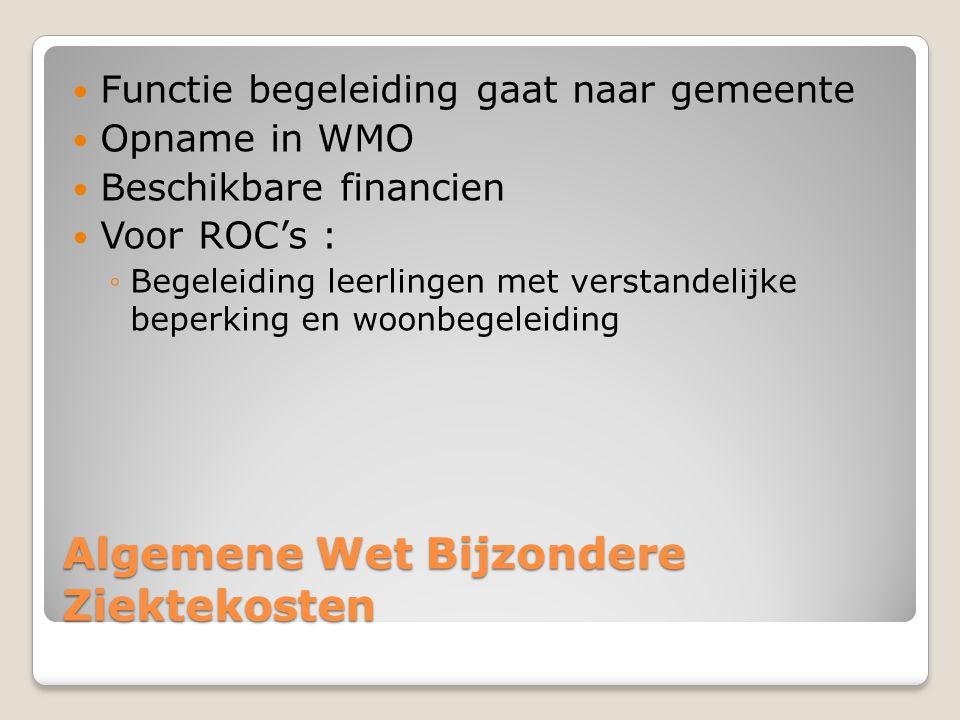 Algemene Wet Bijzondere Ziektekosten  Functie begeleiding gaat naar gemeente  Opname in WMO  Beschikbare financien  Voor ROC's : ◦Begeleiding leer