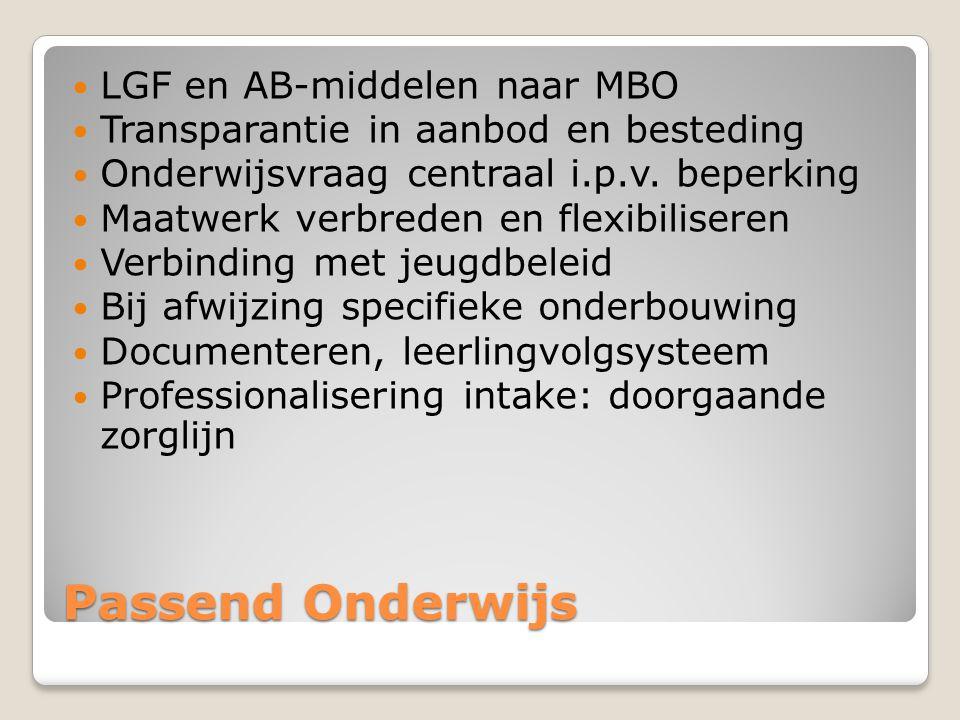 Passend Onderwijs  LGF en AB-middelen naar MBO  Transparantie in aanbod en besteding  Onderwijsvraag centraal i.p.v. beperking  Maatwerk verbreden
