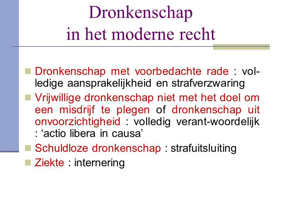 Dronkenschap in het moderne recht  Dronkenschap met voorbedachte rade : vol- ledige aansprakelijkheid en strafverzwaring  Vrijwillige dronkenschap n