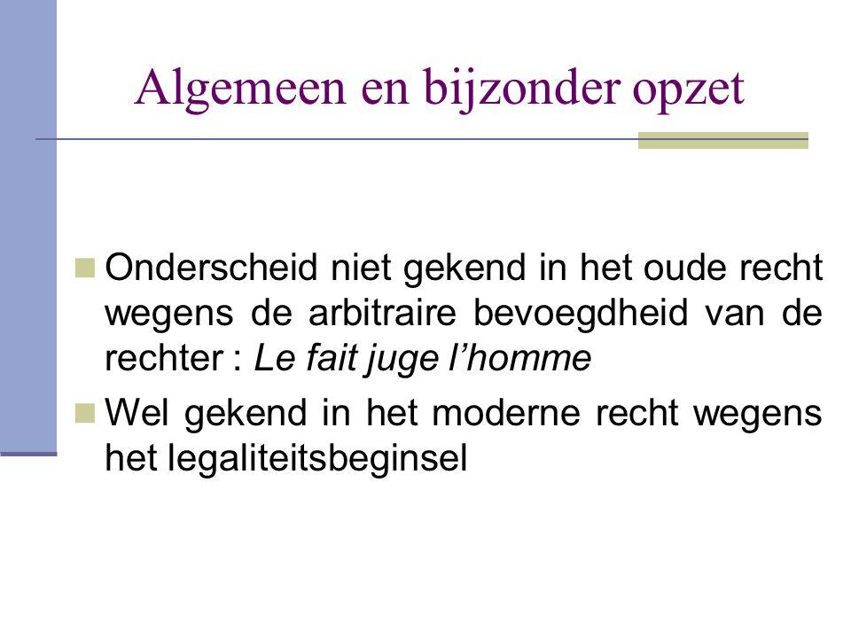 Algemeen en bijzonder opzet  Onderscheid niet gekend in het oude recht wegens de arbitraire bevoegdheid van de rechter : Le fait juge l'homme  Wel g