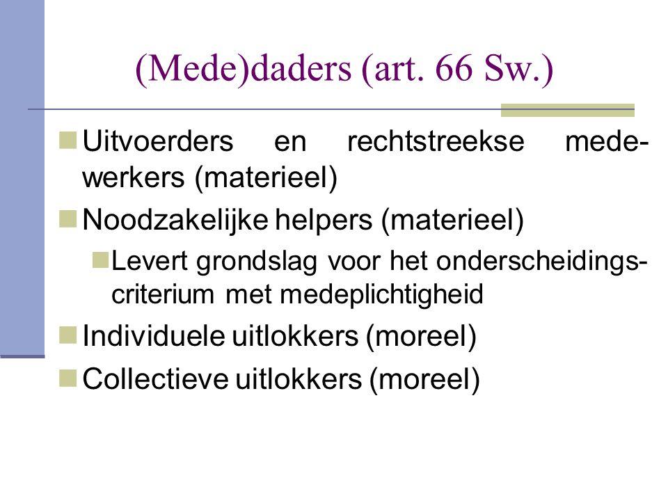 (Mede)daders (art. 66 Sw.)  Uitvoerders en rechtstreekse mede- werkers (materieel)  Noodzakelijke helpers (materieel)  Levert grondslag voor het on