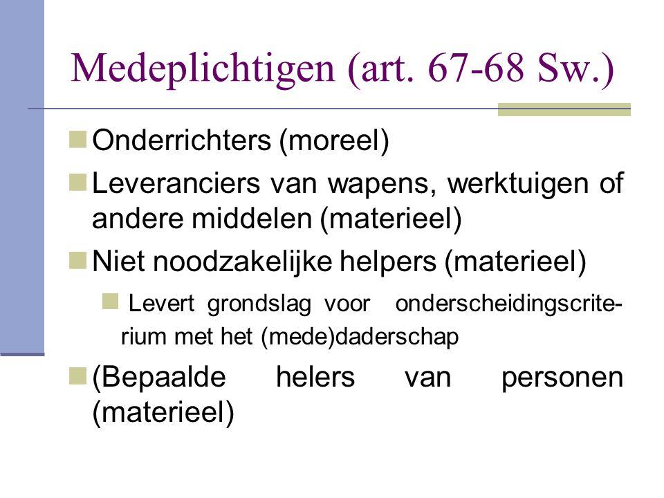 Medeplichtigen (art. 67-68 Sw.)  Onderrichters (moreel)  Leveranciers van wapens, werktuigen of andere middelen (materieel)  Niet noodzakelijke hel