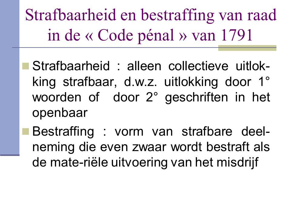 Strafbaarheid en bestraffing van raad in de « Code pénal » van 1791  Strafbaarheid : alleen collectieve uitlok- king strafbaar, d.w.z. uitlokking doo