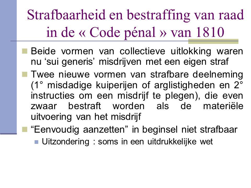 Strafbaarheid en bestraffing van raad in de « Code pénal » van 1810  Beide vormen van collectieve uitlokking waren nu 'sui generis' misdrijven met ee