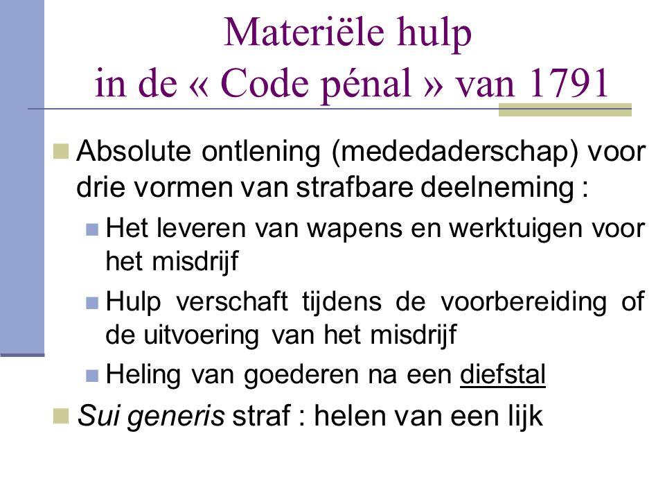 Materiële hulp in de « Code pénal » van 1791  Absolute ontlening (mededaderschap) voor drie vormen van strafbare deelneming :  Het leveren van wapen