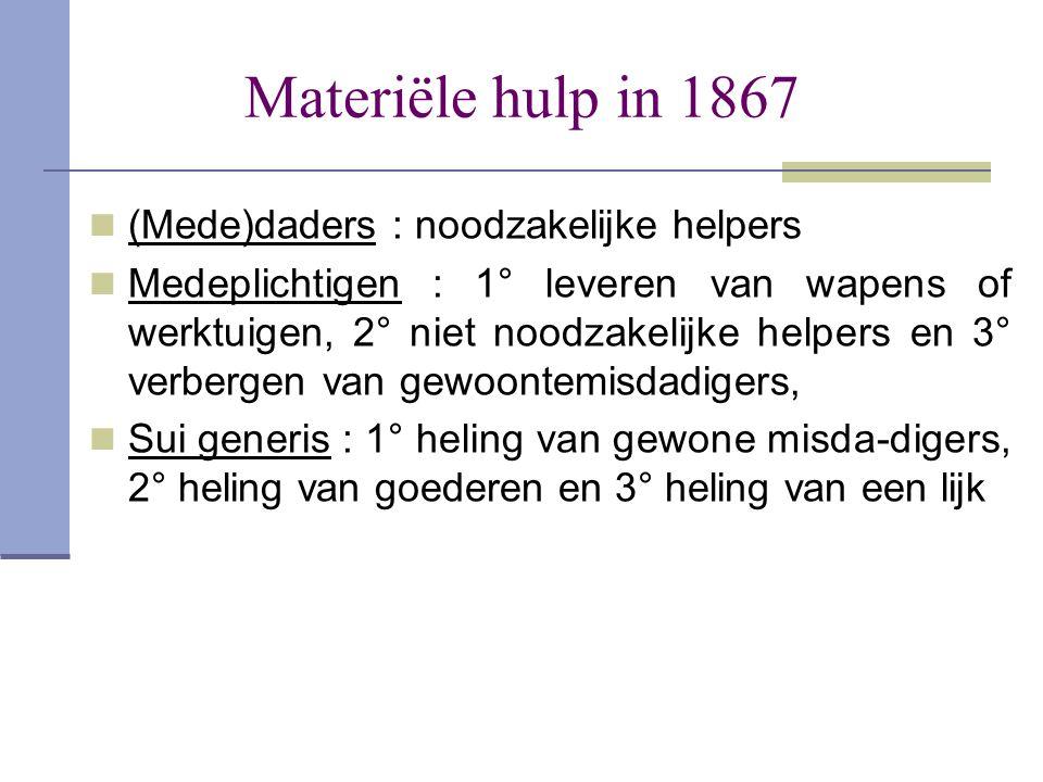 Materiële hulp in 1867  (Mede)daders : noodzakelijke helpers  Medeplichtigen : 1° leveren van wapens of werktuigen, 2° niet noodzakelijke helpers en