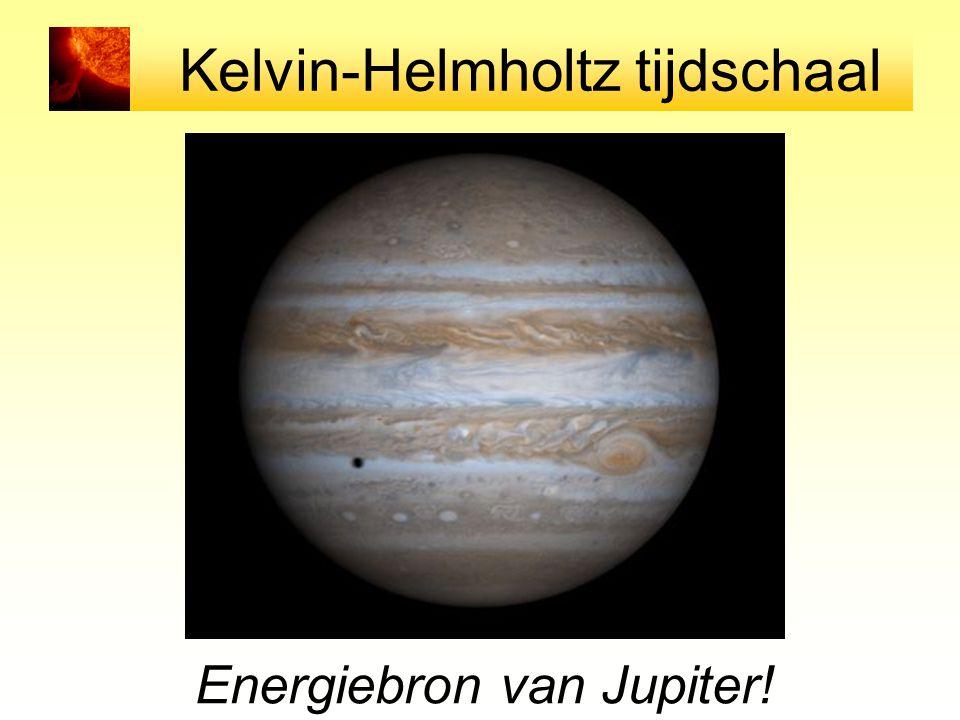 Kelvin-Helmholtz tijdschaal Energiebron van Jupiter!