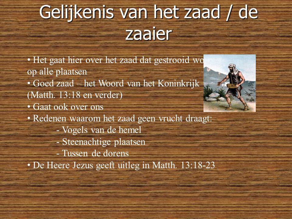 Gelijkenis van het zaad / de zaaier • Het gaat hier over het zaad dat gestrooid wordt op alle plaatsen • Goed zaad – het Woord van het Koninkrijk (Matth.