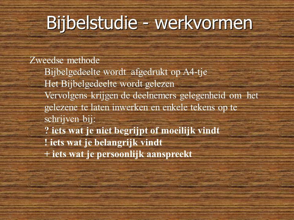 Bijbelstudie - werkvormen Zweedse methode Bijbelgedeelte wordt afgedrukt op A4-tje Het Bijbelgedeelte wordt gelezen Vervolgens krijgen de deelnemers gelegenheid om het gelezene te laten inwerken en enkele tekens op te schrijven bij: .