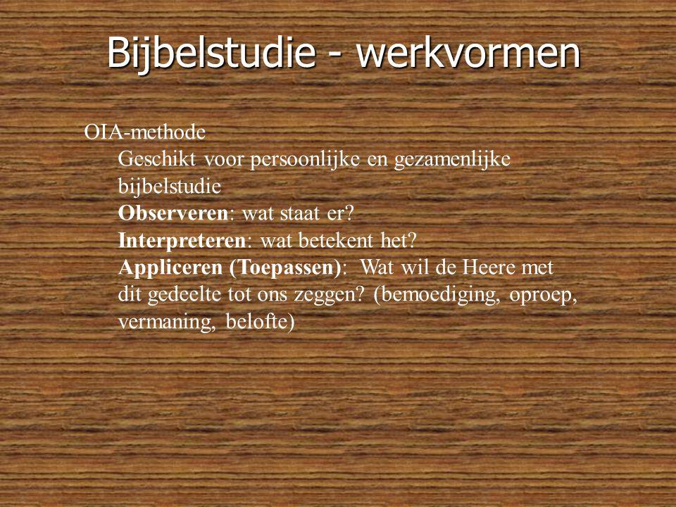 Bijbelstudie - werkvormen OIA-methode Geschikt voor persoonlijke en gezamenlijke bijbelstudie Observeren: wat staat er.