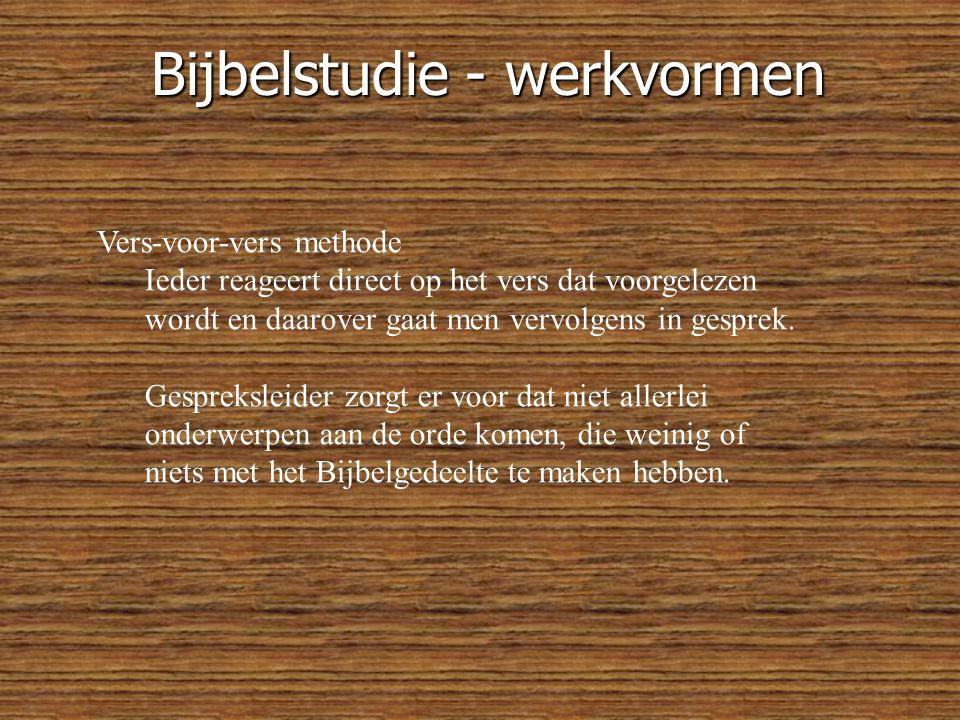 Bijbelstudie - werkvormen Vers-voor-vers methode Ieder reageert direct op het vers dat voorgelezen wordt en daarover gaat men vervolgens in gesprek.
