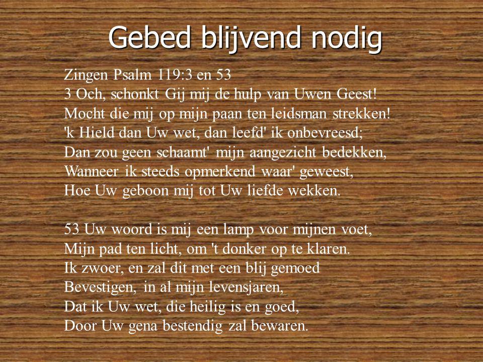 Gebed blijvend nodig Zingen Psalm 119:3 en 53 3 Och, schonkt Gij mij de hulp van Uwen Geest.