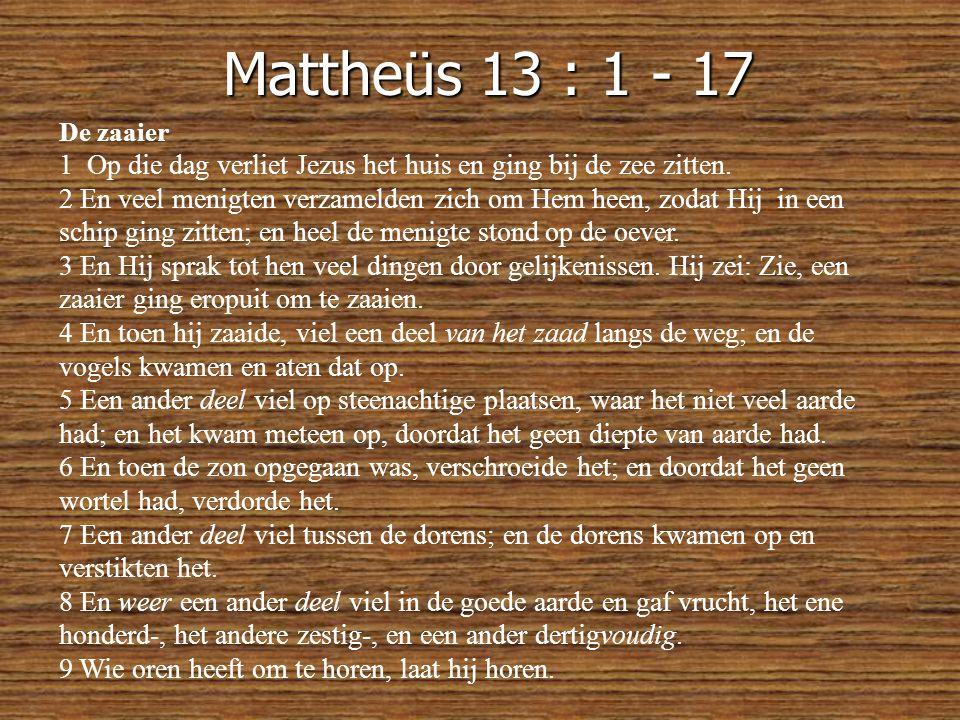 Mattheüs 13 : 1 - 17 De zaaier 1 Op die dag verliet Jezus het huis en ging bij de zee zitten.