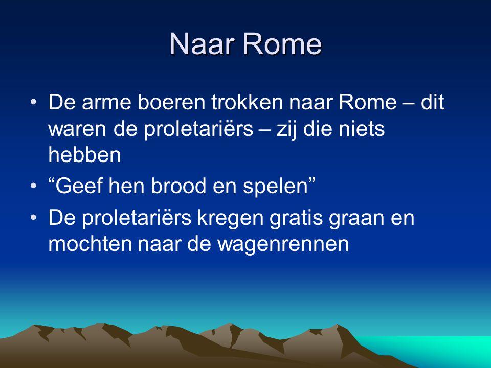 """Naar Rome •De arme boeren trokken naar Rome – dit waren de proletariërs – zij die niets hebben •""""Geef hen brood en spelen"""" •De proletariërs kregen gra"""