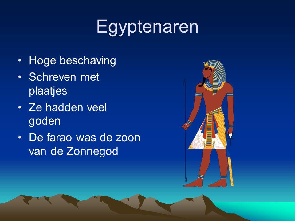 Egyptenaren •Hoge beschaving •Schreven met plaatjes •Ze hadden veel goden •De farao was de zoon van de Zonnegod