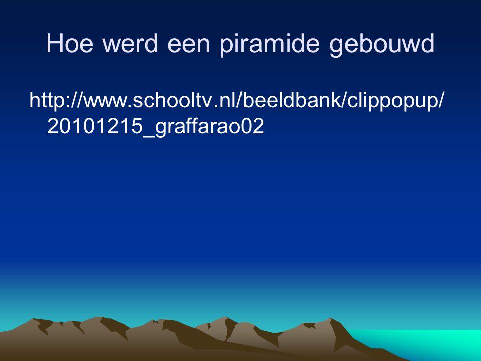 Hoe werd een piramide gebouwd http://www.schooltv.nl/beeldbank/clippopup/ 20101215_graffarao02