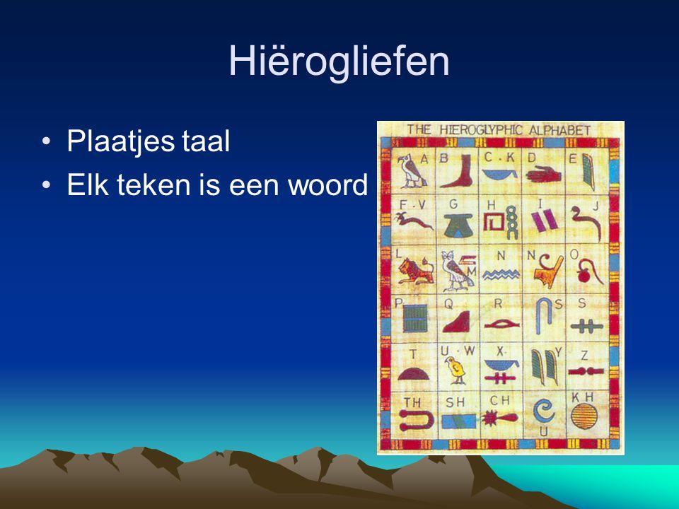 Hiërogliefen •Plaatjes taal •Elk teken is een woord