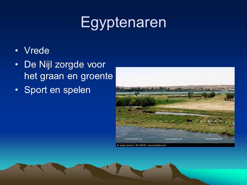 Egyptenaren •Vrede •De Nijl zorgde voor het graan en groente •Sport en spelen
