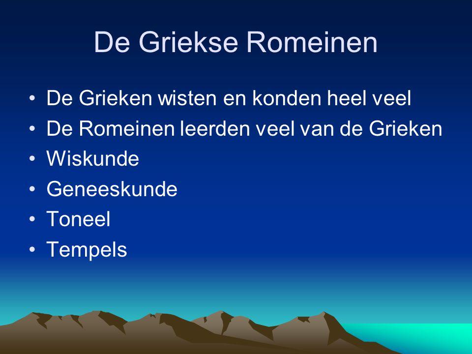 De Griekse Romeinen •De Grieken wisten en konden heel veel •De Romeinen leerden veel van de Grieken •Wiskunde •Geneeskunde •Toneel •Tempels