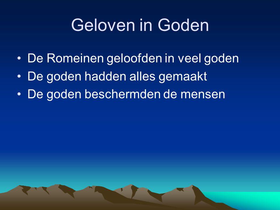 Geloven in Goden •De Romeinen geloofden in veel goden •De goden hadden alles gemaakt •De goden beschermden de mensen