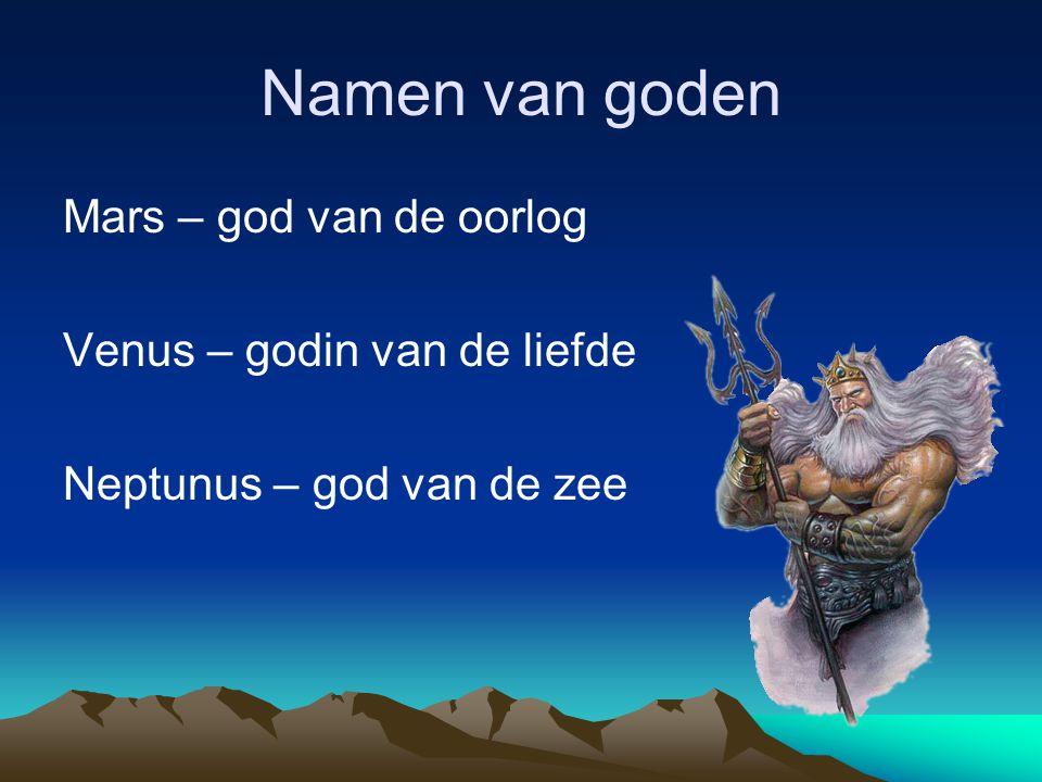 Namen van goden Mars – god van de oorlog Venus – godin van de liefde Neptunus – god van de zee